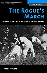 The Rogue's March: John Riley and the St. Patrick's Battalion, 1846-48 (Warriors)