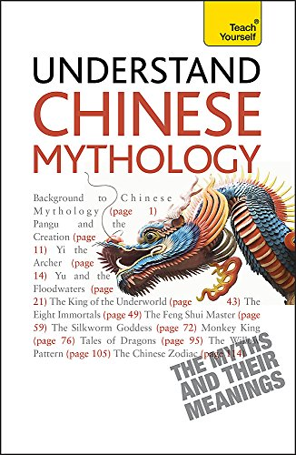 Understand Chinese Mythology: Explore the timeless, fascinating stories of Chinese folklore (Teach Yourself)