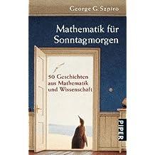 Mathematik für Sonntagmorgen: 50 Geschichten aus Mathematik und Wissenschaft