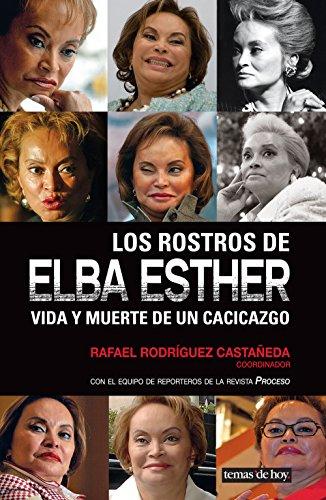 Los rostros de Elba Esther: Vida y muerte de un cacicazgo