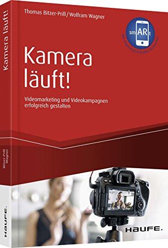 Kamera läuft! - inkl. Augmented-Reality-App: Videomarketing und Videokampagnen erfolgreich gestalten (Haufe Fachbuch)