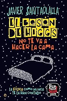 El bosón de Higgs no te va a hacer la cama (Fuera de colección) de [Santaolalla, Javier]