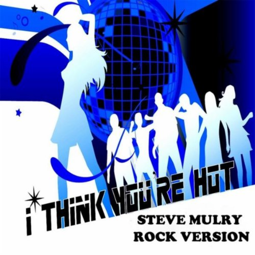 I Think You're Hot (Rock Version)