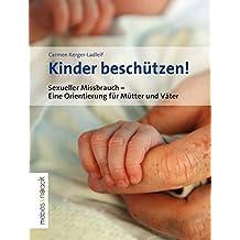 Kinder beschützen!: Sexueller Missbrauch - Eine Orientierung für Mütter und Väter