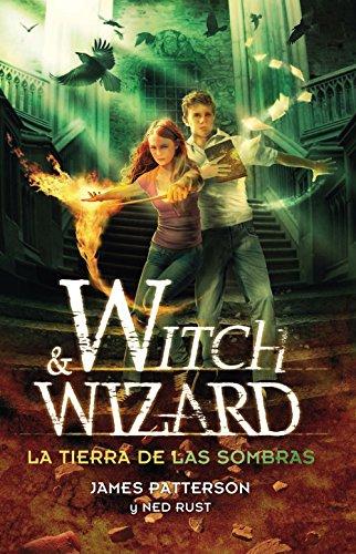 La tierra de las sombras (Witch & Wizard 2) por James Patterson
