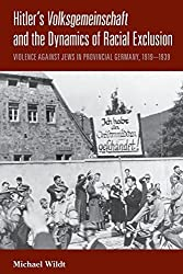Hitler's <i>Volksgemeinschaft</i> and the Dynamics of Racial Exclusion: Violence against Jews in Provincial Germany, 1919??939 by Michael Wildt (2014-07-30)