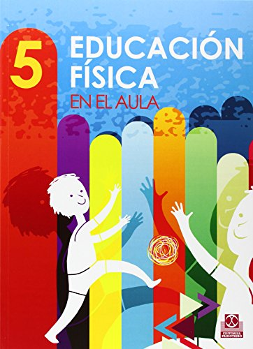 EDUCACIÓN FÍSICA EN EL AULA. 5 (Educación Física / Pedagogía / Juegos)