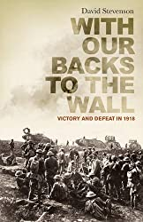 With Our Backs to the Wall: Victory and Defeat in 1918 by David Stevenson (2011-05-26)