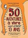 Les 50 aventures à vivre avant d'avoir 13 ans