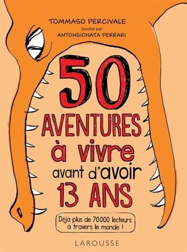 Les 50 aventures à vivre avant d'avoir 13 ans par Baccalario Pierdomenico