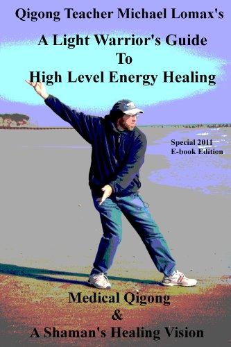 A Light Warrior's Guide to High Level Energy Healing (Medical Qigong & A Shaman's Healing Vision Book 1) (English Edition) - Bein Rumpf