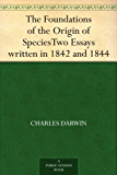 The Foundations of the Origin of Species Two Essays written in 1842 and 1844 (English Edition)