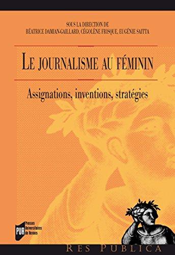 Le journalisme au féminin: Assignations, inventions, stratégies