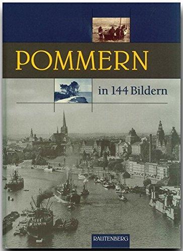 POMMERN in 144 Bildern - 80 Seiten mit 144 historischen S/W-Abbildungen - RAUTENBERG Verlag (Rautenberg - In 144 Bildern)