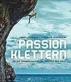 Bildband Berge: Passion Klettern. Die spektakulärsten Routen der Welt. Von 9a+ Routen in Frankreich zu Felstürmen im Tschad wird das Klettern und Bouldern in atemberaubenden Bildern zum Abenteuer - James Pearson