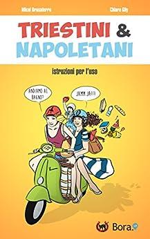 Triestini e Napoletani: istruzioni per l'uso di [Gily, Chiara, Brusaferro, Micol]
