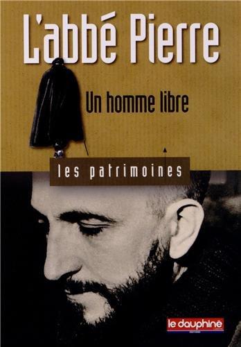 L'abbé Pierre : Un homme libre