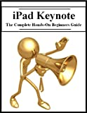 iPad Keynote: The Complete Hands-On Beginners Guide (English Edition)