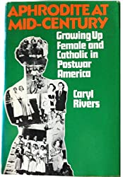 Aphrodite at mid-century : growing up Catholic and female in post-war America