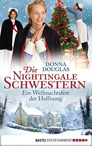 Die Nightingale Schwestern: Ein Weihnachtsfest der Hoffnung. Roman (Nightingales Reihe 7)