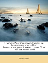 Lexicon Der Schleswig-Holstein-Lauenburgischen Und Eutinischschen Schriftsteller Von 1829 Bis Mitte 1866