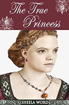 The True Princess (Nine Princesses: Tales of Love and Romance Book 6) by [Word, Sheela]