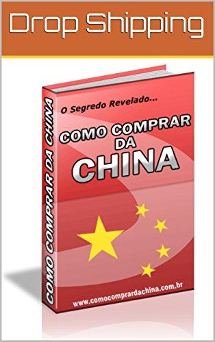 COMO COMPRAR DA CHINA: O Segredo Revelado (Portuguese Edition ...
