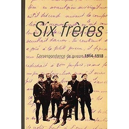 Six frères: Correspondance de guerre 1914-1918