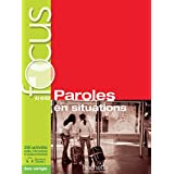 Focus: paroles en situations. Con Corriges-Parcours. Con espansione online. Con CD. Per le Scuole superiori