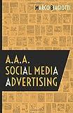 a.a.a. social media advertising: utilizzo strategico delle piattaforme pubblicitarie dei social network. marco biagiotti