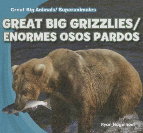 Great Big Grizzlies / Enormes Osos Pardos (Great Big Animals / Superanimales)