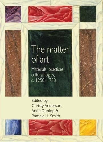 The Matter of Art: Materials, Practices, Cultural Logics, C.1250-1750 (Studies in Design) (Smith E C)