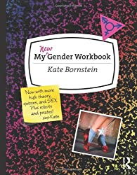 My New Gender Workbook: A Step-by-Step Guide to Achieving World Peace Through Gender Anarchy and Sex Positivity by Kate Bornstein (2013-05-17)