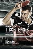 Das komplette Trainings-Workout-Programm zur Forderung der Starke im Tischtennis: Verbessere deine...
