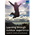 Learning through outdoor experience: a guide for schools and youth groups