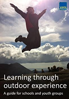 Learning through outdoor experience: a guide for schools and youth groups by [Hassard, David, Harris, Charlie, Davies, Mandy, Williams, Mark, Tibbles, Jenny, Sharp, Danielle, Saunders, Chris, Wooder, Kai]