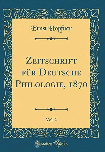 Zeitschrift für Deutsche Philologie, 1870, Vol. 2 (Classic Reprint)