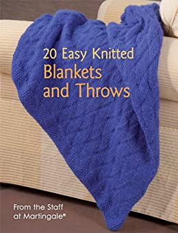 20 Easy Knitted Blankets and Throws: From the Staff at Martingale by [Martingale]