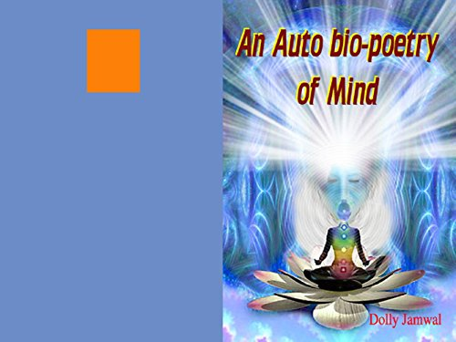 An Auto Bio-Poetry of Mind: (Dedicated to the Oneness in all of Us) (English Edition)
