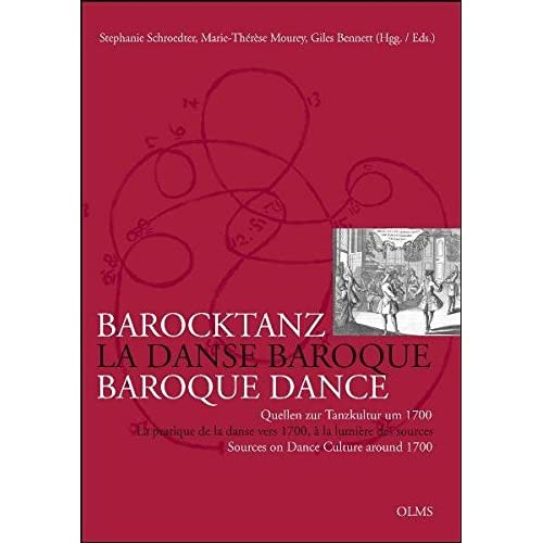 Barocktanz im Zeichen französisch-deutschen Kulturtransfers / La danse baroque et les transferts culturels entre France et Allemagne / Baroque Dance ... / Sources on Dance Culture around 1700.