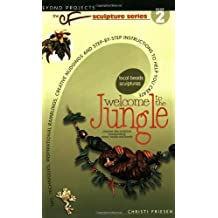 Welcome to the Jungle: Tips, Techniques, Inspirational Ramblings, Creative Nudgings and Step-by-step Instructions to Help You Create
