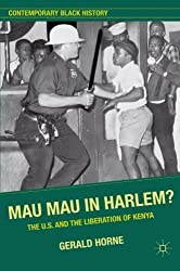 Mau Mau in Harlem?: The U.S. and the Liberation of Kenya (Contemporary Black History) by G. Horne (2012-07-15)
