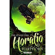 Die Lügen des Horatio Harthorn: Im Vereinigten Königreich angesiedelter historischer Fantasy-/Steampunk-Roman