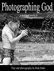 Photographing God: a spiritual guide to Visual Journalism (English Edition)