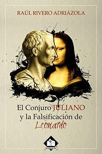 El Conjuro Juliano y la falsificación de Leonardo por Raúl Rivero