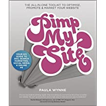 Pimp My Site: The DIY Guide to SEO, Search Marketing, Social Media and Online PR by Paula Wynne (2011-12-27)