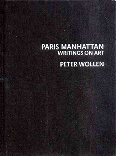 [(Paris/Manhattan : Writings on Art)] [By (author) Peter Wollen] published on (April, 2004)