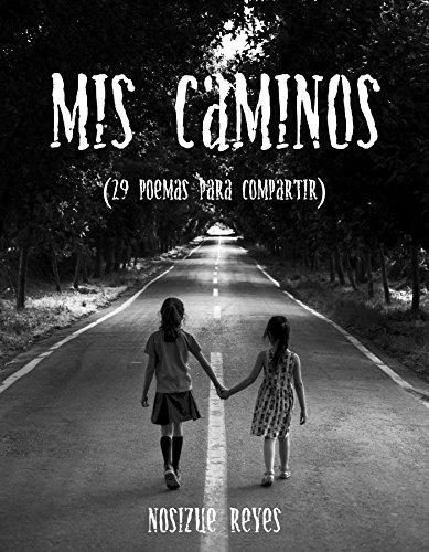 Mis caminos: 29 poemas para compartir por Nosizue Reyes
