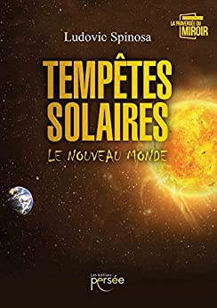 Tempêtes Solaires - Le Nouveau Monde (French Edition) by [Spinosa, Ludovic]