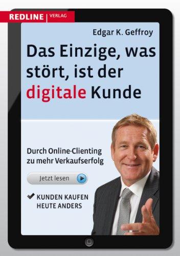 Das Einzige, was stört, ist der digitale Kunde: Durch Online-Clienting zu mehr Verkaufserfolg